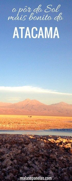 Nossa visita ao Salar do Atacama, com direito a flamingos e ao pôr do Sol mais bonito do Altiplano.