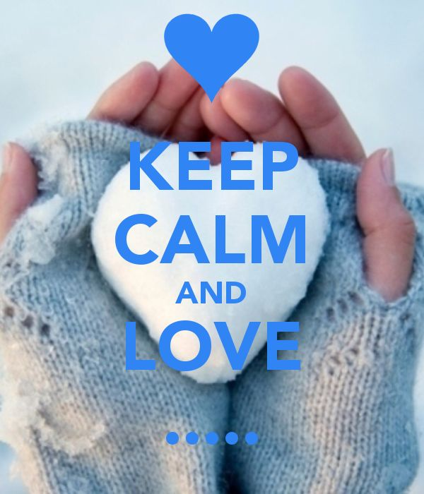 KEEP CALM AND LOVE .....