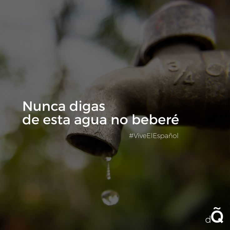 """Nunca digas de este agua no beberé"" #SpanishProverb #Spanish #LearnSpanish"
