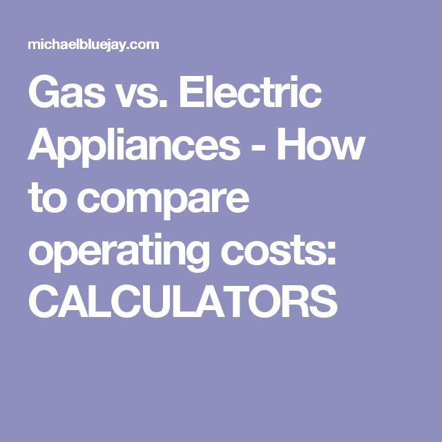Gas vs. Electric Appliances - How to compare operating costs: CALCULATORS