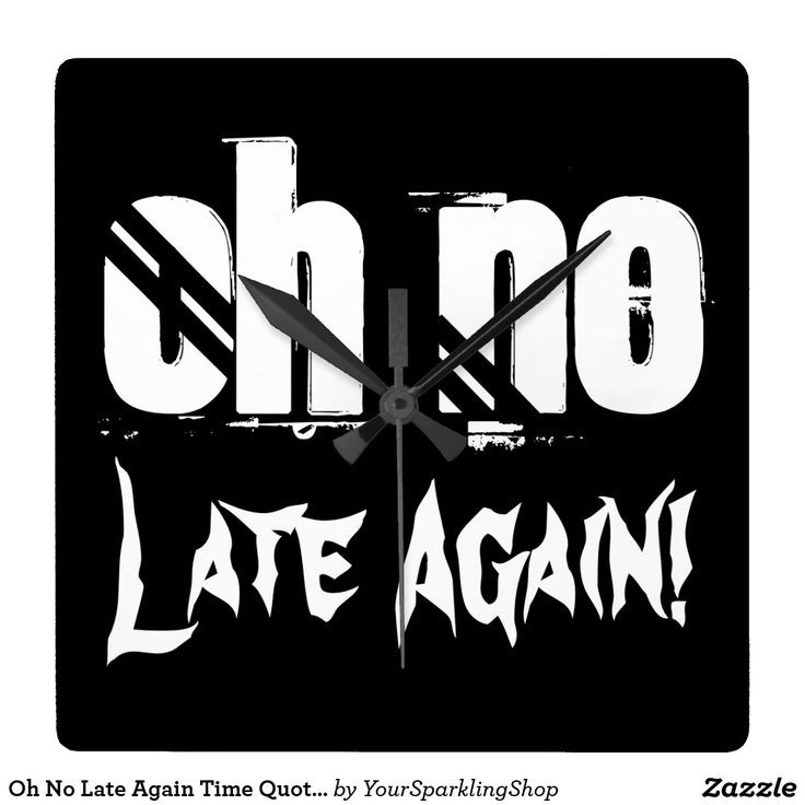 Oh No Late Again Time Quote Typography #Funny Wall Clock #BlackWhite #giftideas