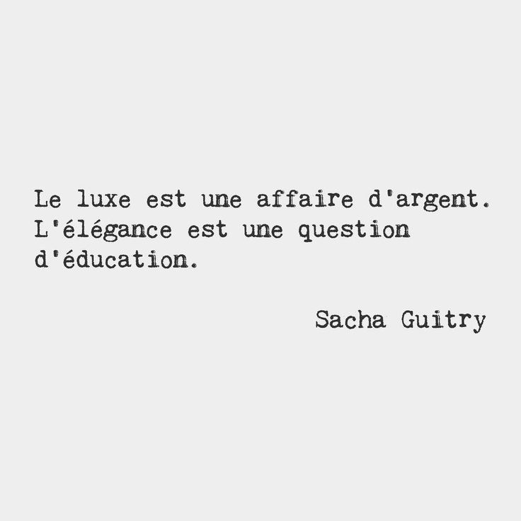 Luxury is a matter of money. Elegance is a question of education. — Sacha Guitry, French actor