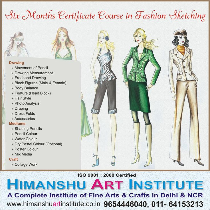 """""""6 MONTHS CERTIFICATE COURSE IN FASHION SKETCHING"""" Course Content: Drawing » Movement of Pencil » Drawing Measurement » Freehand Drawing » Block Figures (Male & Female) » Body Balance » Feature (Head Block) » Hair Style » Photo Analysis » Draping » Dress Folds » Accessories  Mediums » Shading Pencils » Pencil Colour » Water Colour » Dry Pastel Colour (Optional) » Poster Colour » Mix Media  Craft » Collage Work   For more details call: 9654446040, 011-43557340  """