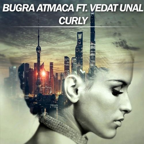 Bugra Atmaca ft. Vedat Unal - Curly (Original Mix)