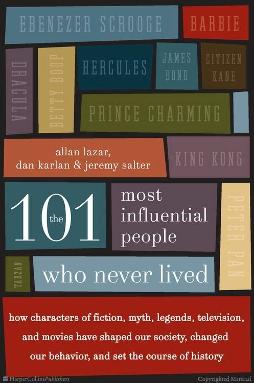 Browse Inside The 101 Most Influential People Who Never Lived: How Characters of Fiction, Myth, Legends, Television, and Movies Have Shaped ...