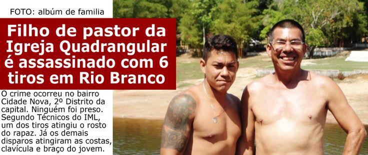 Filho de pastor da Igreja Quadrangular é assassinado com seis tiros em Rio Branco