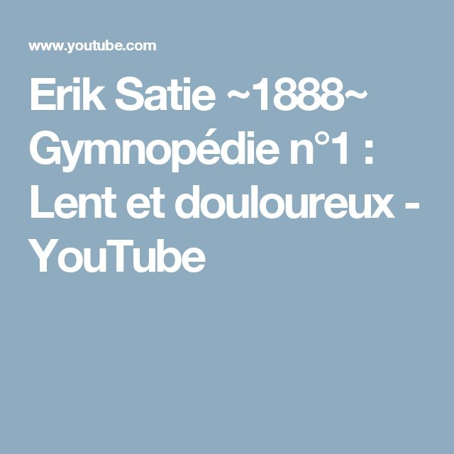 Erik Satie ~1888~ Gymnopédie n°1 : Lent et douloureux - YouTube