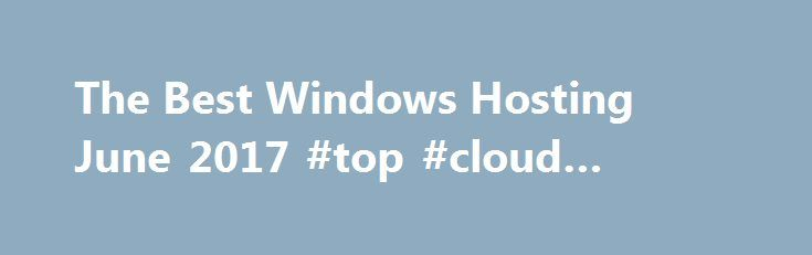 The Best Windows Hosting June 2017 #top #cloud #hosting http://columbus.nef2.com/the-best-windows-hosting-june-2017-top-cloud-hosting/  # Windows Hosting. Compare Hosting Windows Hosting – What You Need to Know A Windows-driven hosting solution can provide significant advantages for those using ASP and .NET scripts or Microsoft Exchange (at a premium price). But before discussing this, let's get one things out of the way: You don't need a Windows server just because you use a Windows PC or…