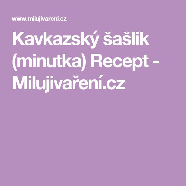 Kavkazský šašlik (minutka) Recept - Milujivaření.cz