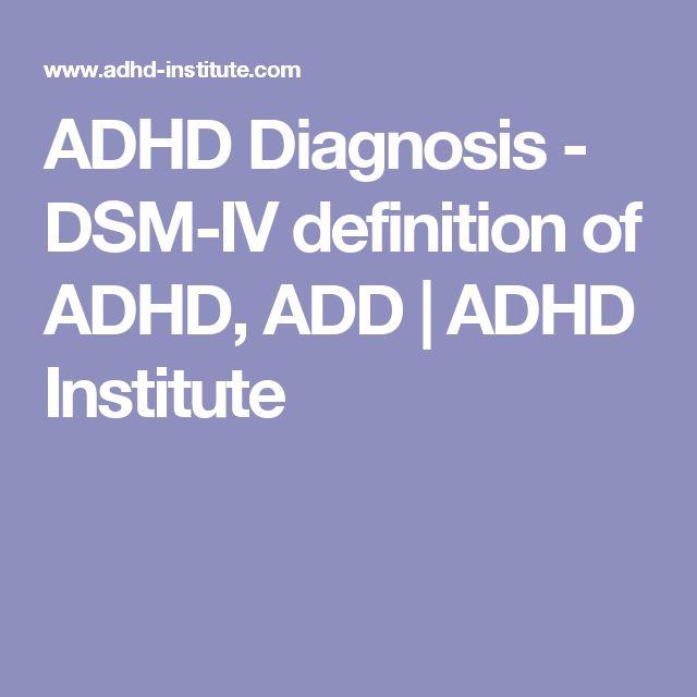 ADHD Diagnosis - DSM-IV definition of ADHD, ADD   ADHD Institute
