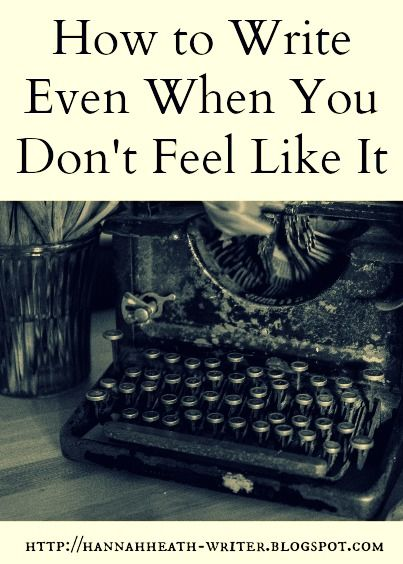 Hannah Heath: How to Write Even When You Don't Feel Like It