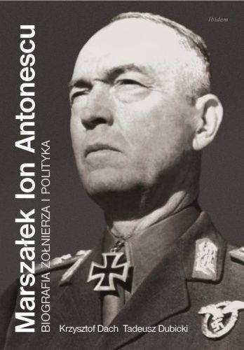 Marszałek Ion Antonescu. Biografia żołnierza i polityka - Krzysztof Dach, Tadeusz Dubicki (83575) - Lubimyczytać.pl