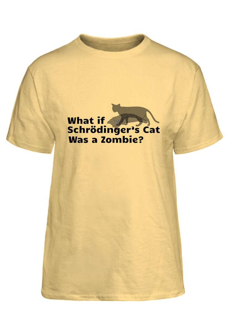 What if Schrodinger's Cat was a zombie. This shirt was inspired by a new novel due to be released soon. Schrodinger's cat. Dead and alive. Character and words.
