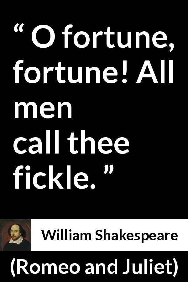William Shakespeare - Romeo and Juliet - O fortune, fortune! All men call thee fickle.