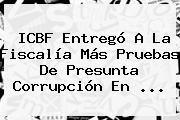 http://tecnoautos.com/wp-content/uploads/imagenes/tendencias/thumbs/icbf-entrego-a-la-fiscalia-mas-pruebas-de-presunta-corrupcion-en.jpg ICBF. ICBF entregó a la Fiscalía más pruebas de presunta corrupción en ..., Enlaces, Imágenes, Videos y Tweets - http://tecnoautos.com/actualidad/icbf-icbf-entrego-a-la-fiscalia-mas-pruebas-de-presunta-corrupcion-en/