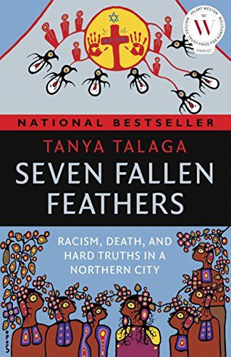 Seven Fallen Feathers: Racism, Death, and Hard Truths in ... Using a sweeping narrative focusing on the lives of the students, award-winning investigative journalist Tanya Talaga delves into the history of this small northern city that has come to manifest Canada's long struggle with human rights violations against Indigenous communities.