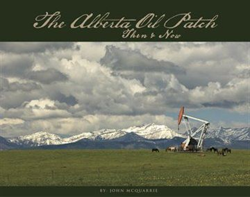 The Alberta oil patch : then & now by John McQuarrie -
