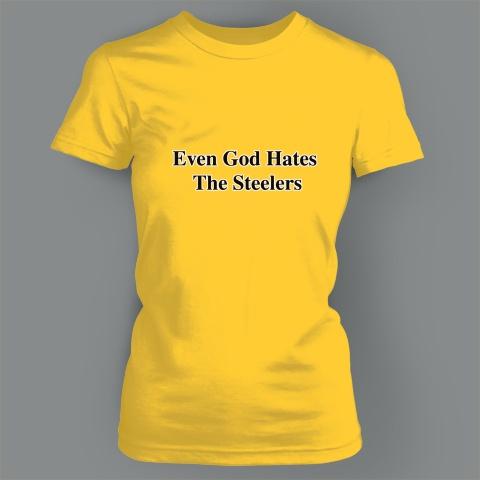 EVEN GOD HATES THE STEELERS BENGALS TEE | SPORTS T-Shirts - Blackout Tees HAhahahahahahahahaha perfect for ms. Baker