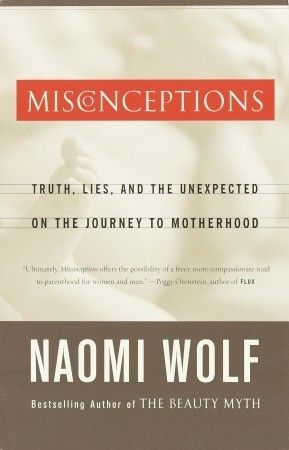 Misconceptions: Truth, Lies, and the Unexpected on the Journey to Motherhood by Naomi Wolf. Like A Chance of Showers on facebook! http://www.facebook.com/chanceofshowersonline?ref=tn_tnmn: The Journey, Parenting Worth, Parenting Book, Lend Libraries, Book Worth, Truths, Photo, Expecting Parenting, Book Recommendations