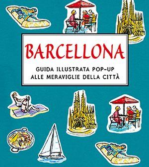 Barcellona, guida illustrata pop-up. Lo skyline della città lungo 1,5 metri con i 12 luoghi più importanti da visitare in versione pop-up. Dai 6 anni e per adulti.