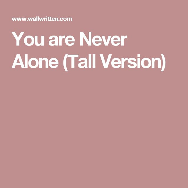 You are Never Alone (Tall Version)