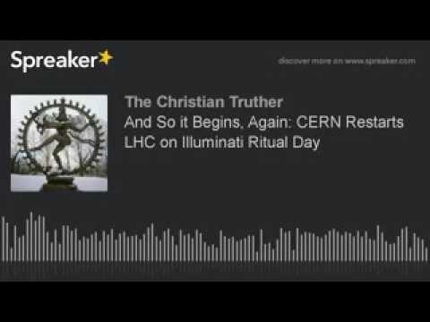 ALERT WATCH And So it Begins, Again  CERN Restarts LHC on Illuminati Rit...
