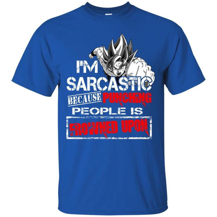 Dragon Ball Z Goku T-shirts I'm Sarcastic Because Punching People Is Frowned Upon Hoodies Sweatshirts