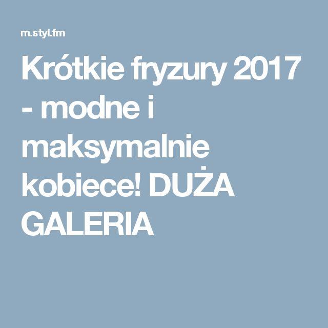 Krótkie fryzury 2017 - modne i maksymalnie kobiece! DUŻA GALERIA