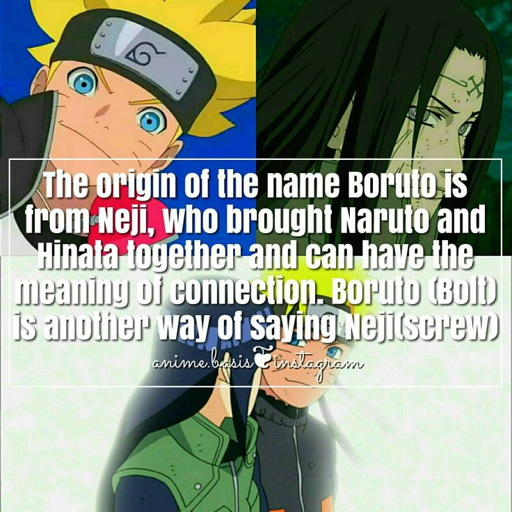 Anime Naruto Shippuden, Boruto // The origin of the name Boruto is from Neji, who brought Naruto and Hinata together and can have the meaning of connection. Boruto(bolt) is another way of saying Neji(screw)