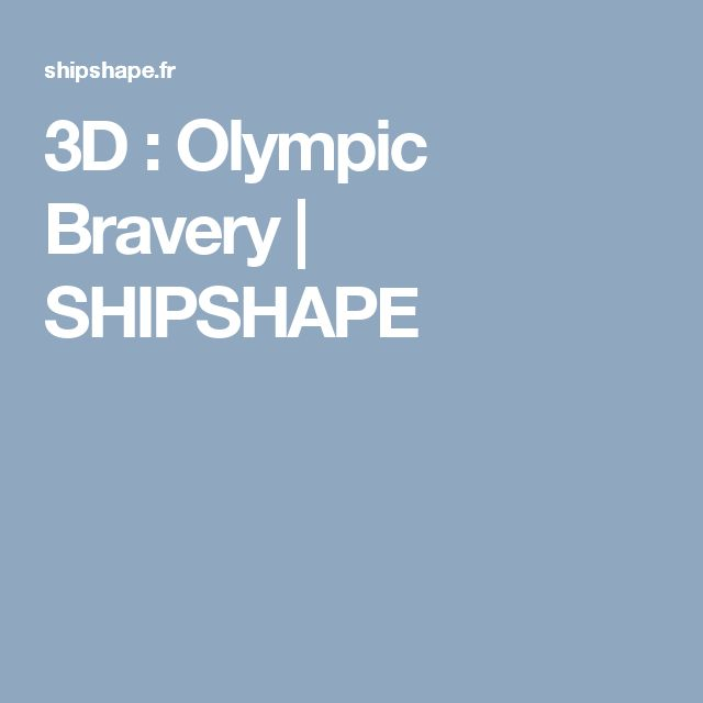 3D : Olympic Bravery | SHIPSHAPE