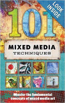 101 Mixed Media Techniques: Master the fundamental concepts of mixed media art: Cherril Doty, Suzette Rosenthal, Isaac Anderson, Jennifer Mc...