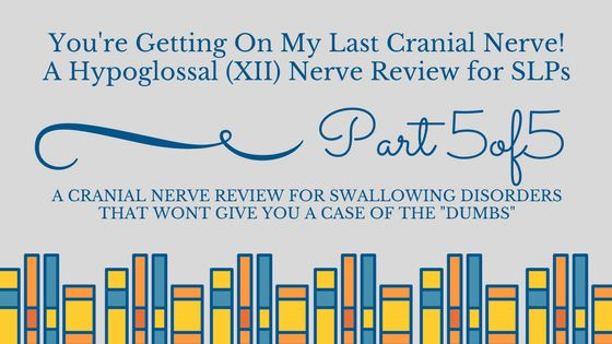 A Hypoglossal Nerve Review for Swallowing Disorders (You're Getting on my Last Cranial Nerve Part 5) | Mobile FEES | Dysphagia Diagnostics & Swallow Studies