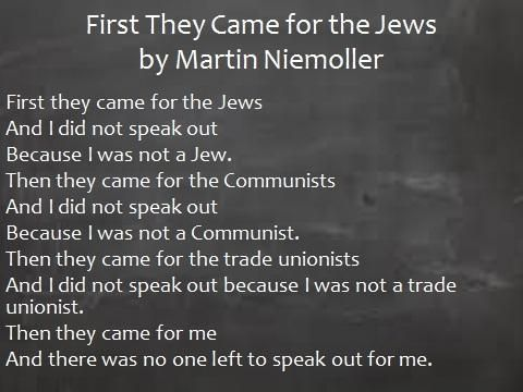 First They Came For The Jews  Poem - this is a useful reminder to guard against prejudice against any minority group.