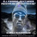 "FUTURE, Wale,  Jadakiss, Trillogy, Gorilla Zoe,  Drake, 2 Chainz,  Waka Flocka Flame, Yo Gotti, Gucci Mane, Laudie, S. Fresh, Fred the Godson, Roccett, Rocko, YaYo, Q6, JC, Stuey Rock, Bukshot, HoodRich Clikk, Cookamanga, Kenny Rome - Dj Femmie Mixtapes Presents - ""The Explicit ""Future"" RAW AND UNCENSORED Hosted by DJ Femmie, INTERNATIONAL GRIND DJS, Dj Drama, Dj Spinz, Dj Infamous - Free Mixtape Download or Stream it"