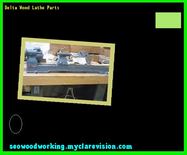 Delta Wood Lathe Parts 135407 - Woodworking Plans and Projects!