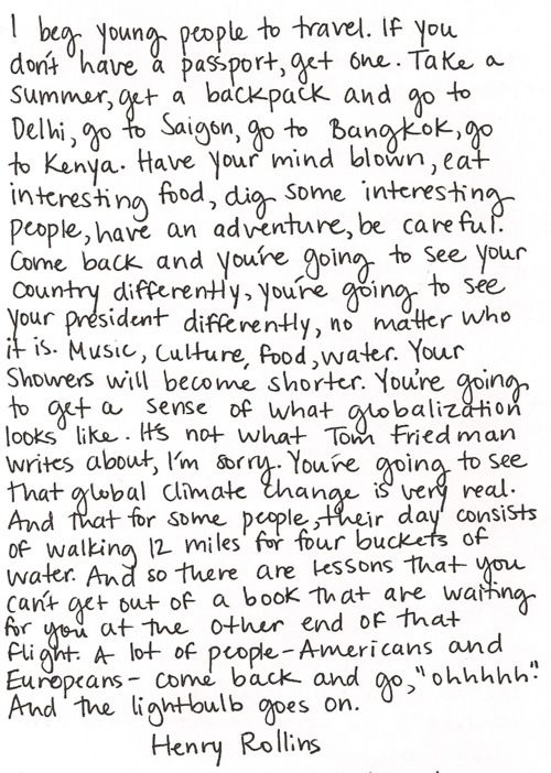 Life, Inspiration, So True, Henry Rollins, Travelquotes, Places, Travel Quotes, Young People, Wanderlust