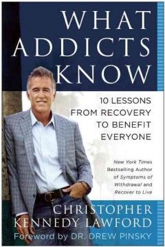 14 best ending addiction for good images on pinterest addiction what addicts know 10 lessons from recovery to benefit everyone by christopher kennedy lawford fandeluxe Images