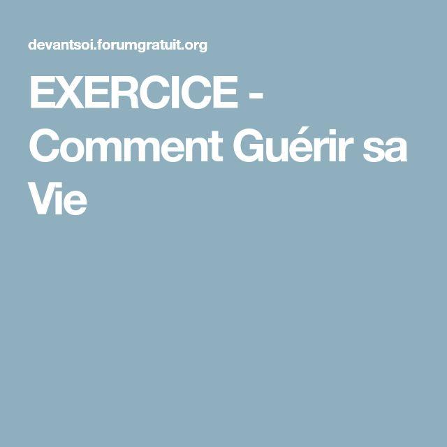 EXERCICE - Comment Guérir sa Vie