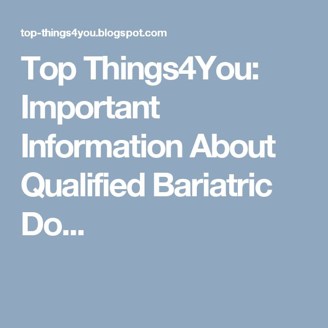 Top Things4You: Important Information About Qualified Bariatric Do...