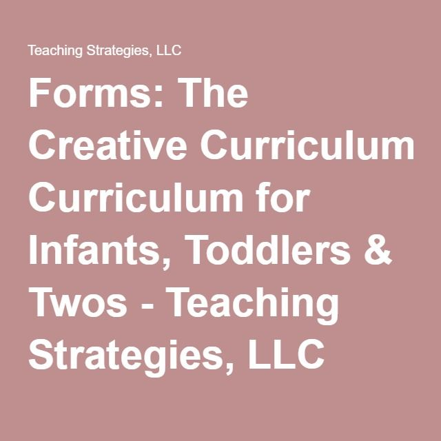 Forms: The Creative Curriculum for Infants, Toddlers & Twos - Teaching Strategies, LLC