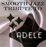 Smooth Jazz Tribute To Adele [CD]