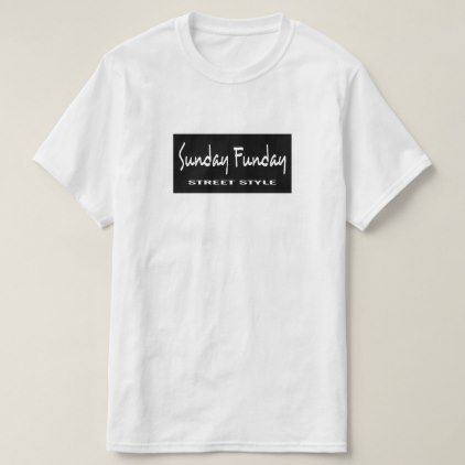 Sunday Funday Street Style T-Shirt - #customizable create your own personalize diy