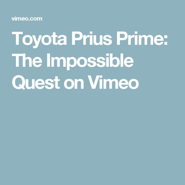 Toyota Prius Prime: The Impossible Quest on Vimeo