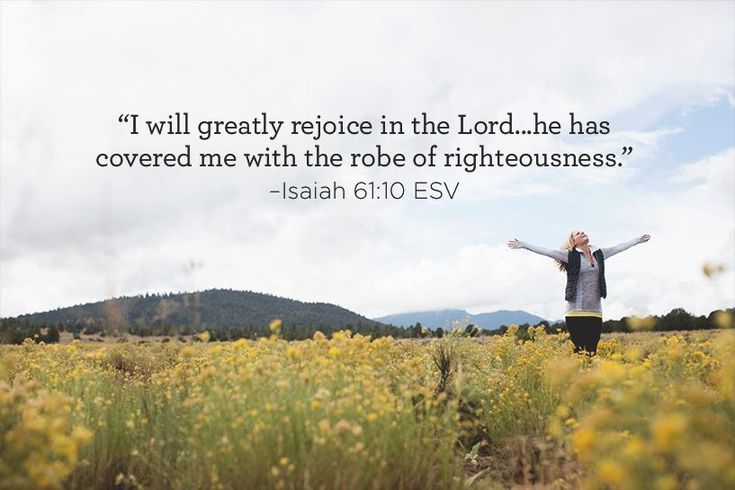 """I will greatly rejoice in the Lord...he has covered me with the robe of righteousness."" –James 61:10 ESV"