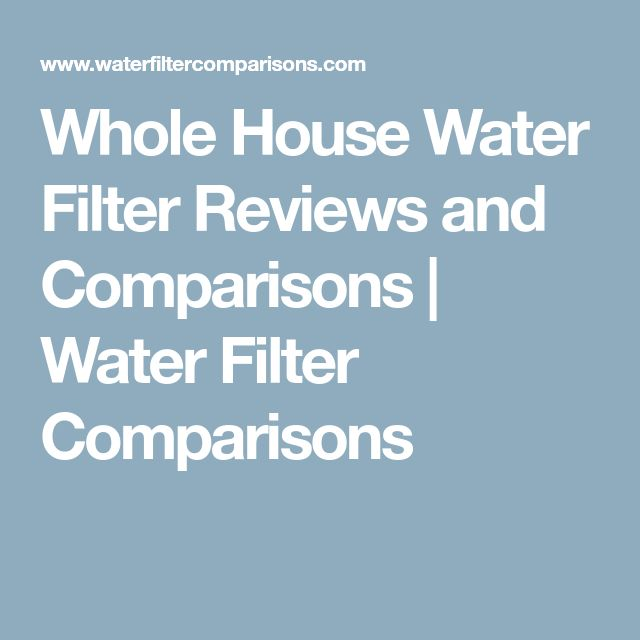 Whole House Water Filter Reviews and Comparisons | Water Filter Comparisons