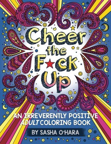 Awesome Cheer The Fck Up An Irreverently Positive Adult Coloring Book Irreverent Series Volume Writer Of Bestseller Calm Down Did