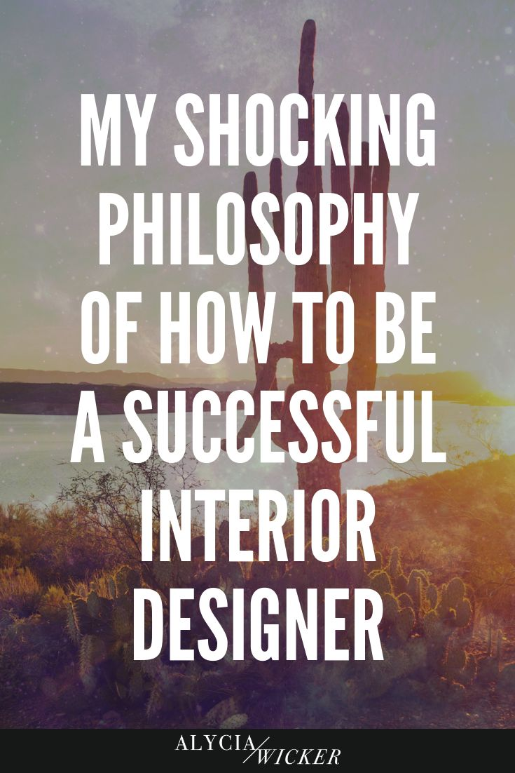 My Shocking Philosophy Of How To Be A Successful Interior ...