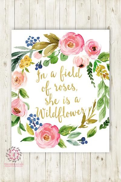 Wall Art Print In a field full of roses she is a wildflower baby girl nursery printable wall art print room décor by Pink Forest Café Welcome to Pink Forest Café! Your one stop shop for all things printable! Wall Art, Stationery, Invitations and Announcements, Party Signs, Home and Nursery Décor and more! This listing is for1 printable 8x10 file* -Your file will be a full resolution 300 dpi jpg and can be printed by you, sent in online to have printed or taken to your favorite printer…