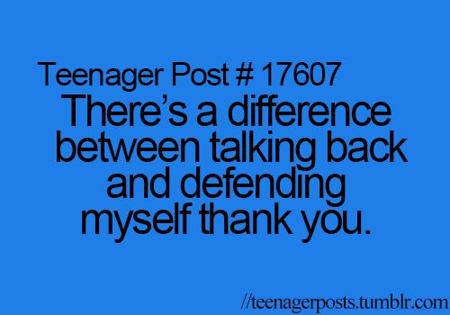 """There's a difference between talking back and defending myself thank you."""