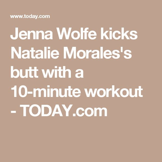 Jenna Wolfe kicks Natalie Morales's butt with a 10-minute workout - TODAY.com